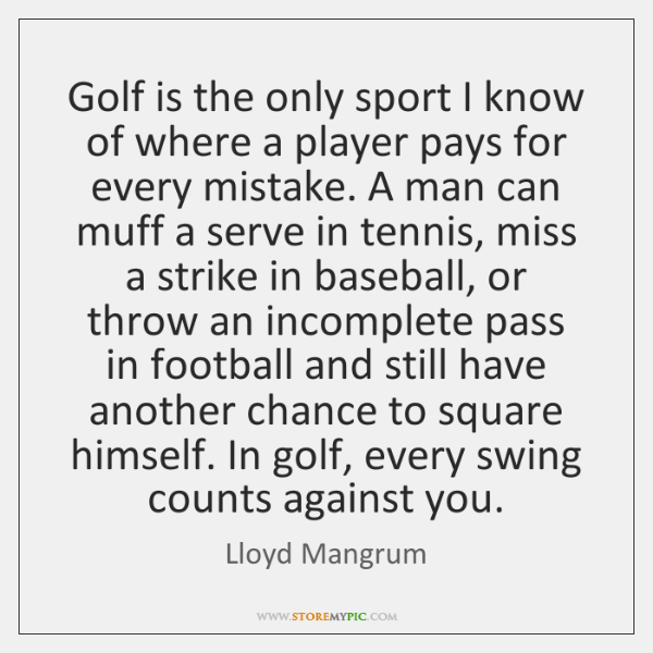 Golf is the only sport I know of where a player pays ...