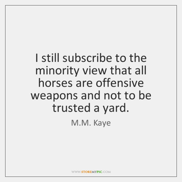 I still subscribe to the minority view that all horses are offensive ...