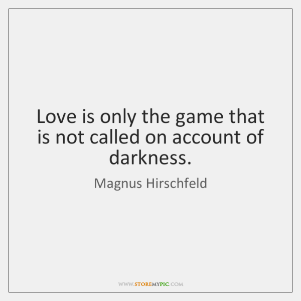 Love is only the game that is not called on account of ...