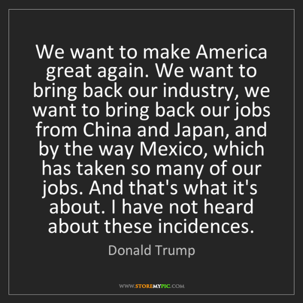 Donald Trump: We want to make America great again. We want to bring...