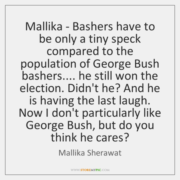Mallika - Bashers have to be only a tiny speck compared to ...