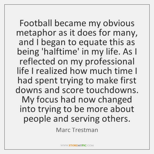 Football became my obvious metaphor as it does for many, and I ...