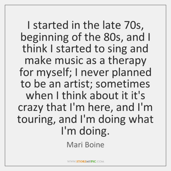 I started in the late 70s, beginning of the 80s, and I ...