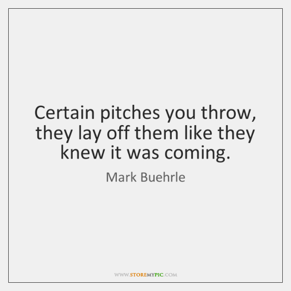 Certain pitches you throw, they lay off them like they knew it ...