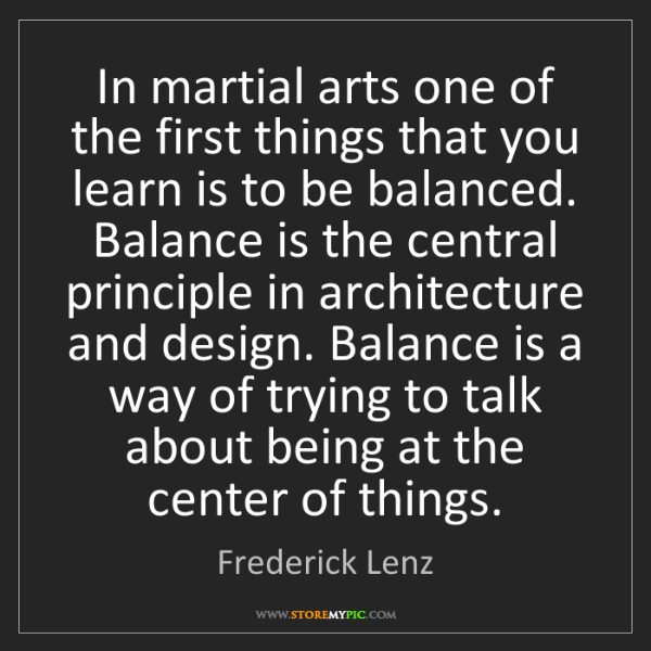 Frederick Lenz: In martial arts one of the first things that you learn...