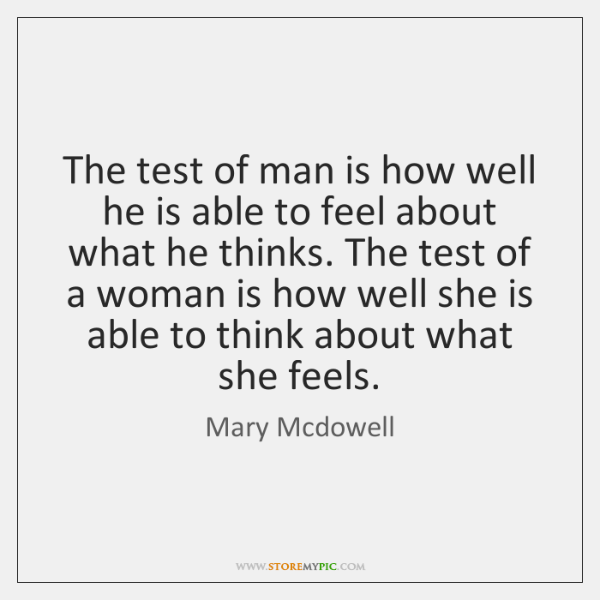 The test of man is how well he is able to feel ...