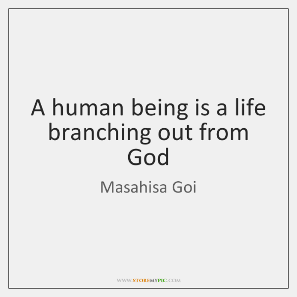 A human being is a life branching out from God