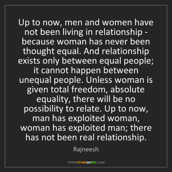Rajneesh: Up to now, men and women have not been living in relationship...