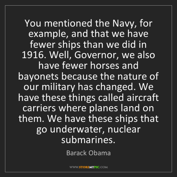 Barack Obama: You mentioned the Navy, for example, and that we have...