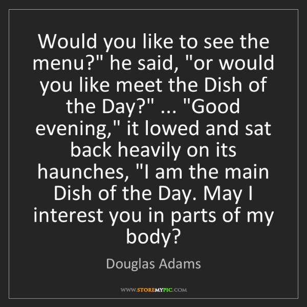 "Douglas Adams: Would you like to see the menu?"" he said, ""or would you..."