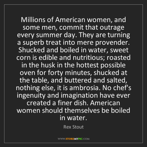 Rex Stout: Millions of American women, and some men, commit that...
