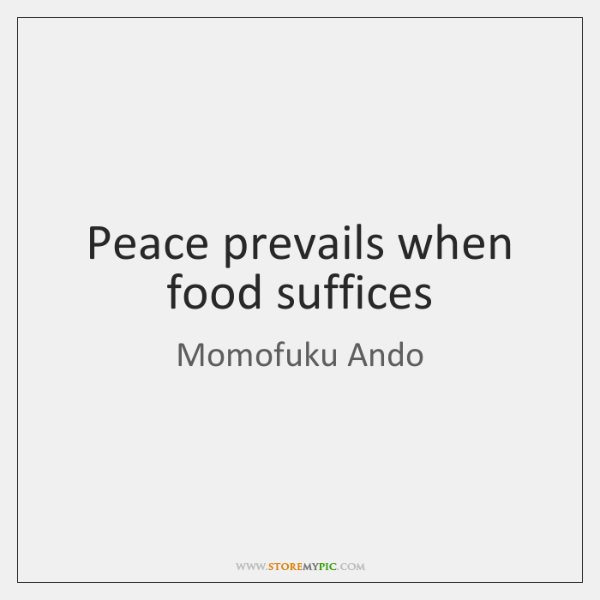 Peace prevails when food suffices