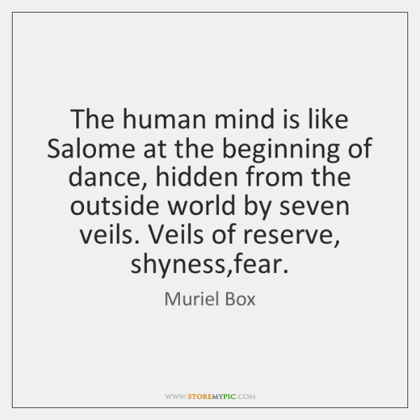 The human mind is like Salome at the beginning of dance, hidden ...
