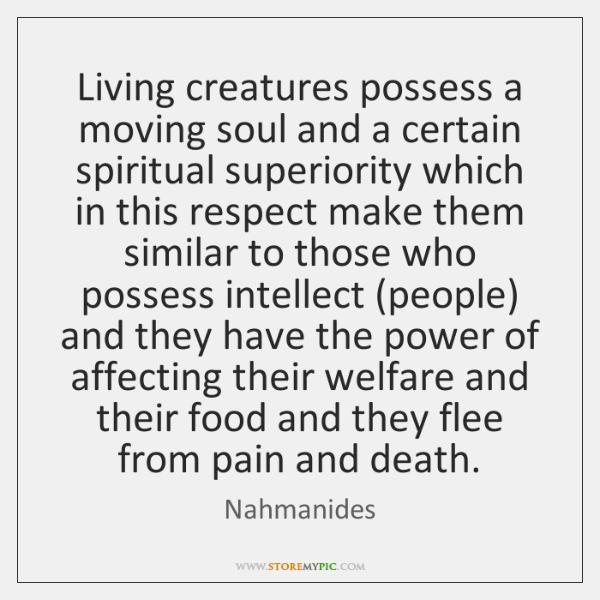 Living creatures possess a moving soul and a certain spiritual superiority which ...
