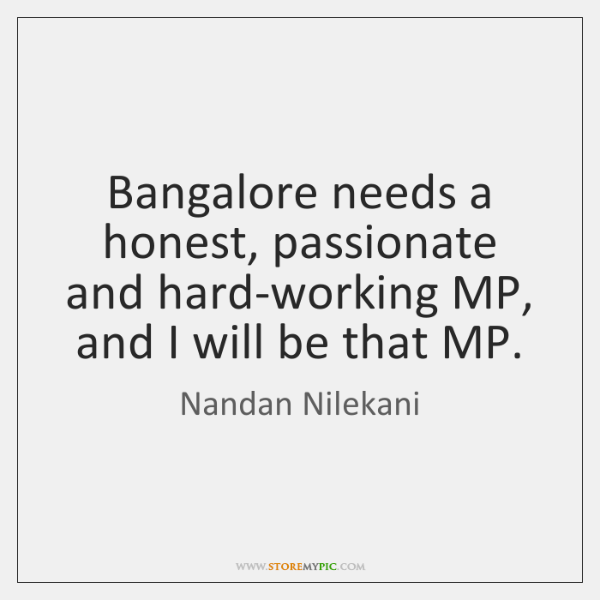 Bangalore needs a honest, passionate and hard-working MP, and I will be ...