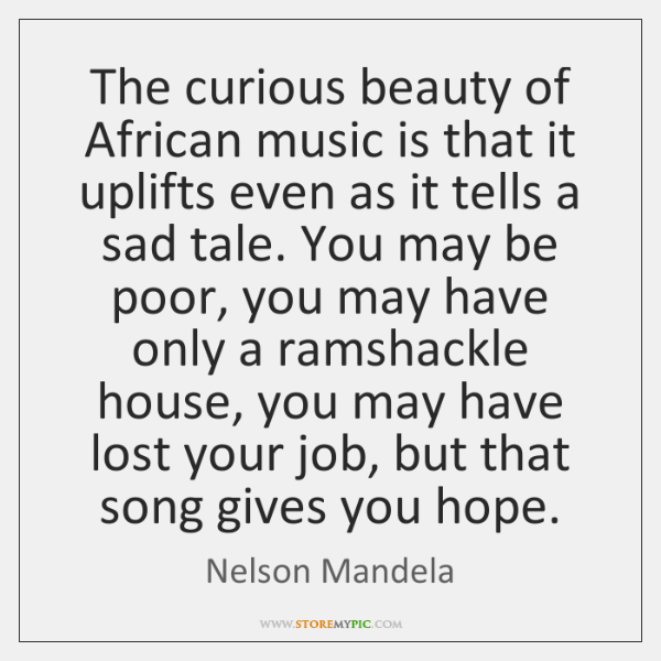 The curious beauty of African music is that it uplifts even as ...