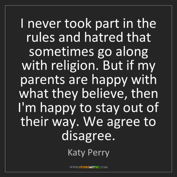 Katy Perry: I never took part in the rules and hatred that sometimes...