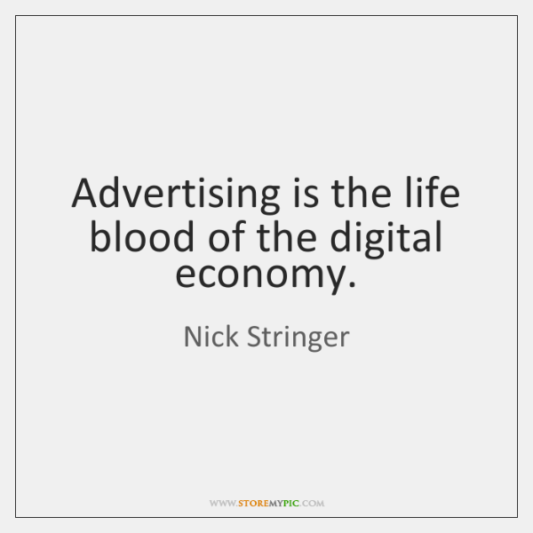 Advertising is the life blood of the digital economy.