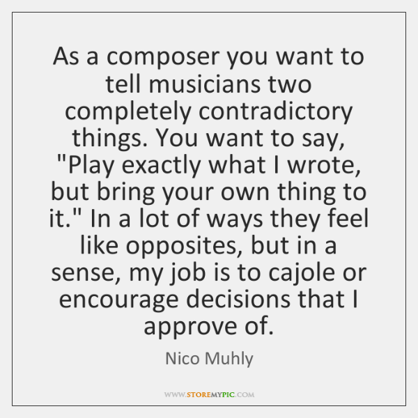 As a composer you want to tell musicians two completely contradictory things. ...