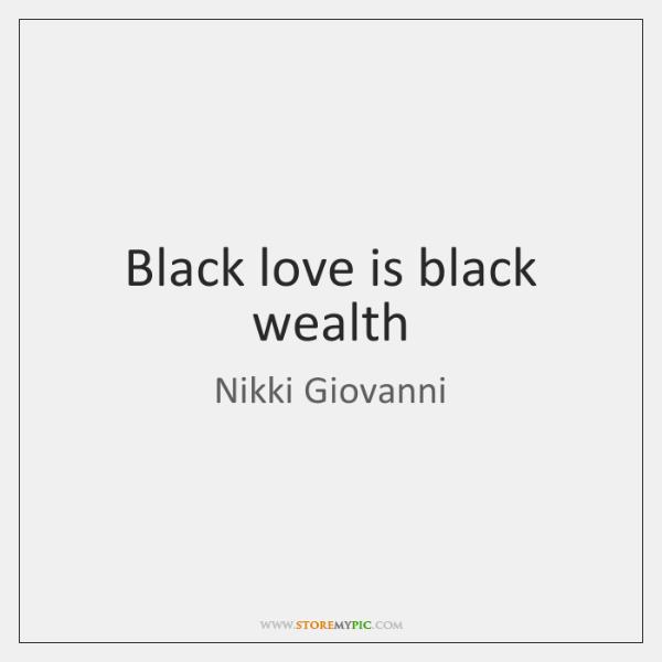 Black love is black wealth