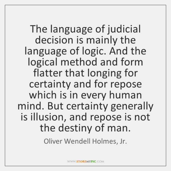 The language of judicial decision is mainly the language of logic. And ...