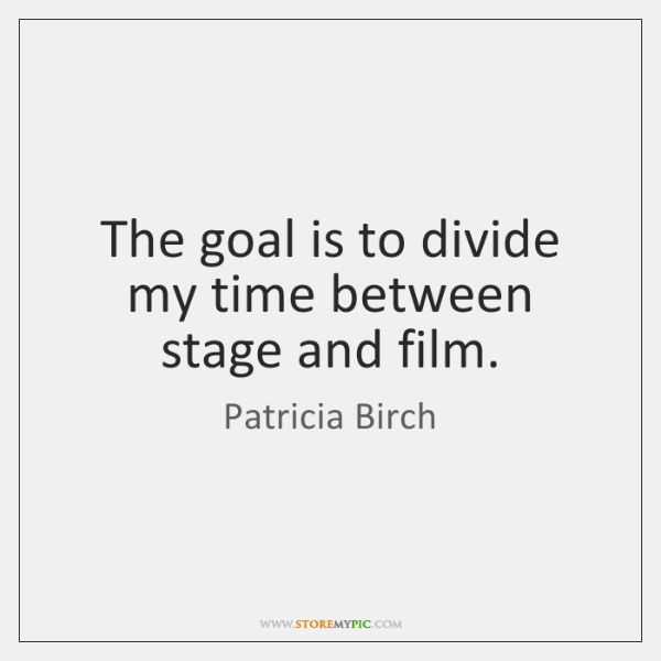 The goal is to divide my time between stage and film.