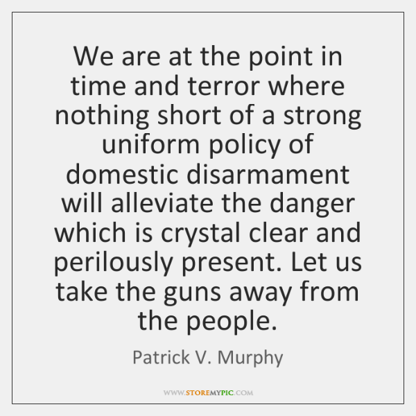 We are at the point in time and terror where nothing short ...