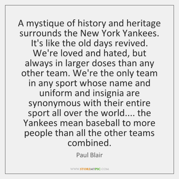 A mystique of history and heritage surrounds the New York Yankees. It's ...