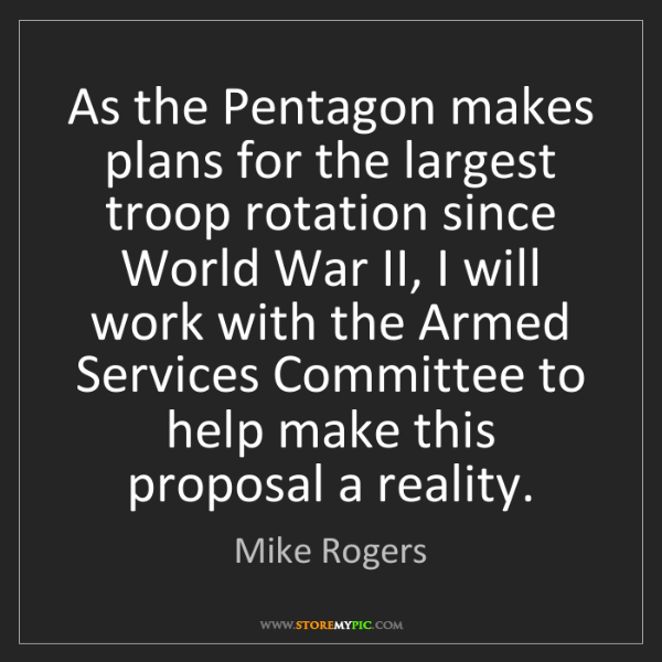 Mike Rogers: As the Pentagon makes plans for the largest troop rotation...