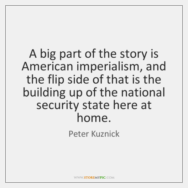 A big part of the story is American imperialism, and the flip ...