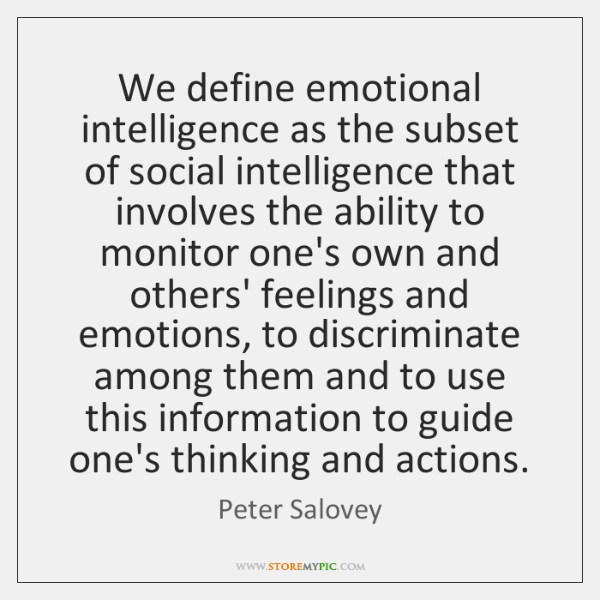 We define emotional intelligence as the subset of social intelligence that involves ...