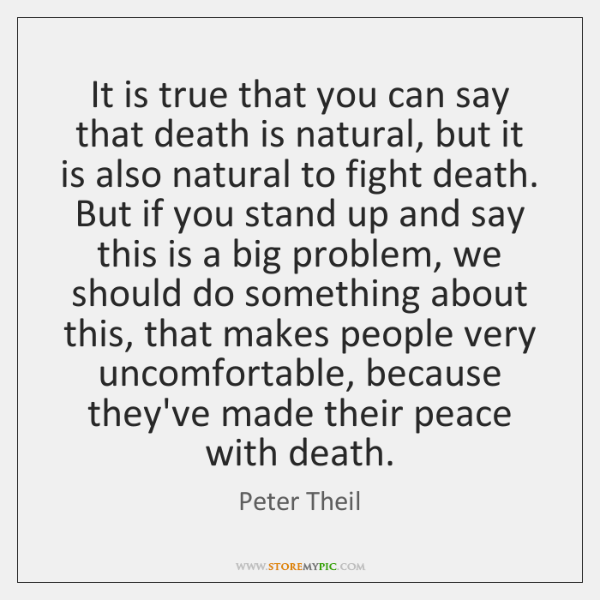 It is true that you can say that death is natural, but ...