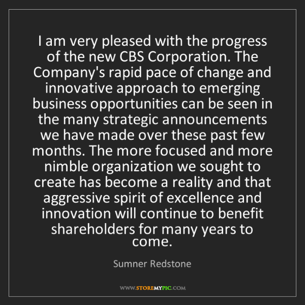 Sumner Redstone: I am very pleased with the progress of the new CBS Corporation....