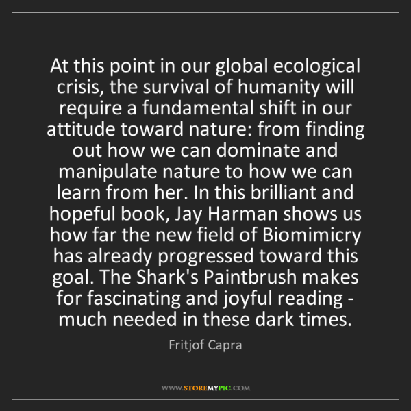 Fritjof Capra: At this point in our global ecological crisis, the survival...