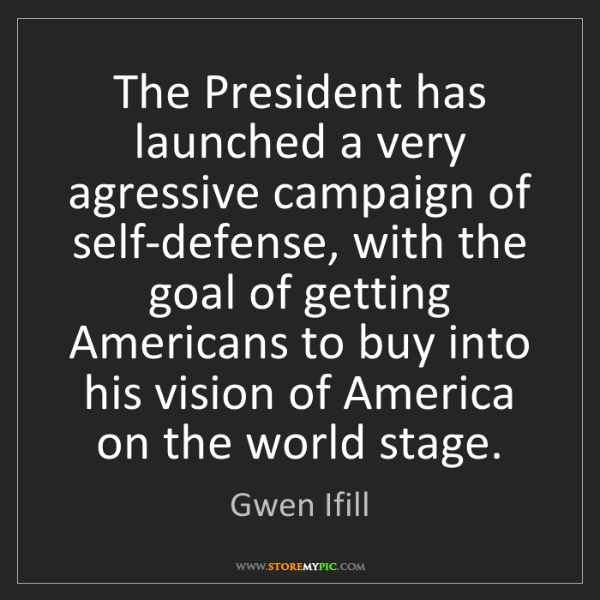 Gwen Ifill: The President has launched a very agressive campaign...