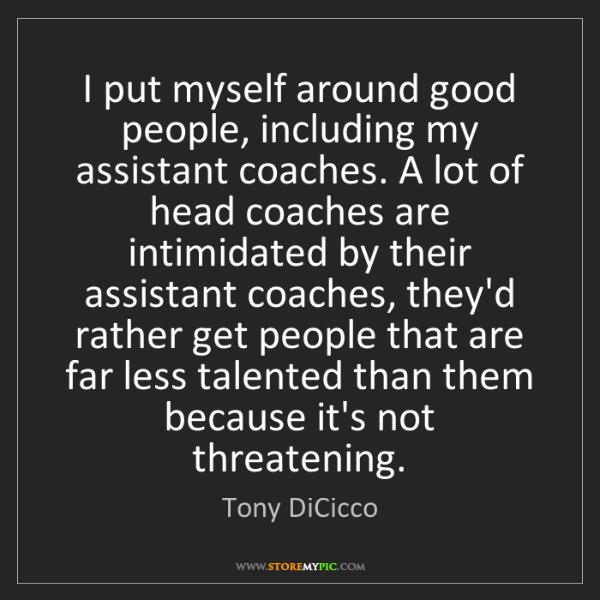 Tony DiCicco: I put myself around good people, including my assistant...