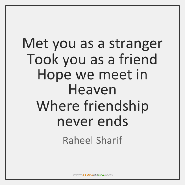 Met you as a stranger  Took you as a friend  Hope we ...