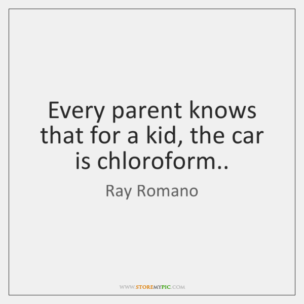 Every parent knows that for a kid, the car is chloroform..