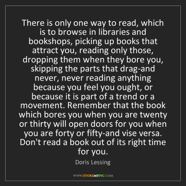 Doris Lessing: There is only one way to read, which is to browse in...