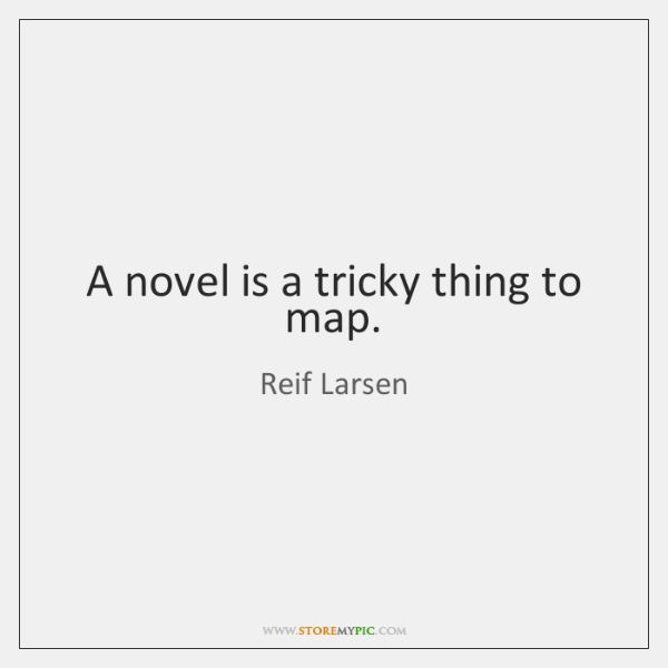 A novel is a tricky thing to map.