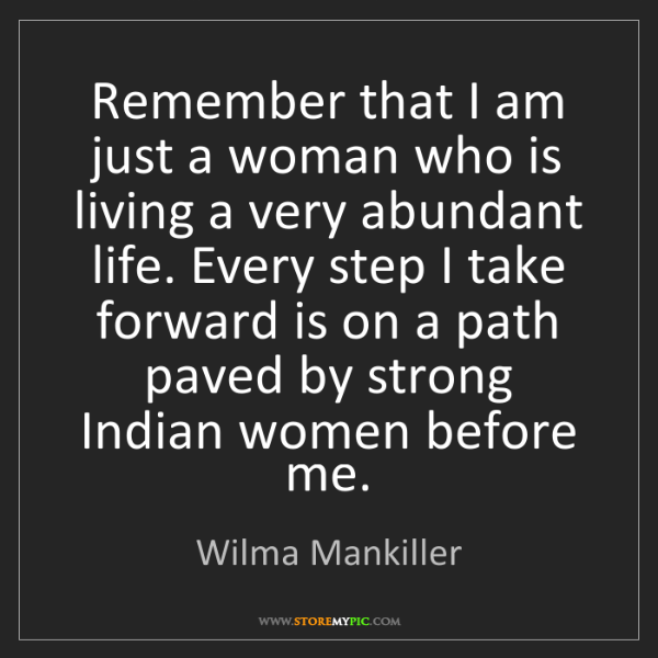 Wilma Mankiller: Remember that I am just a woman who is living a very...