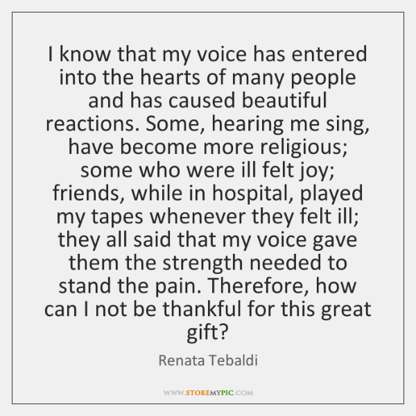 I know that my voice has entered into the hearts of many ...