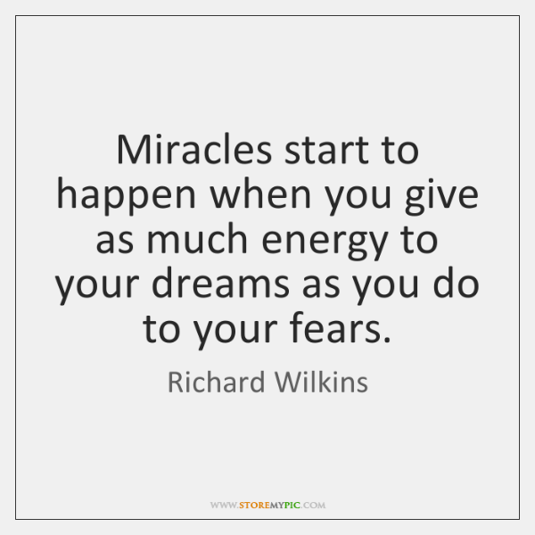 Miracles start to happen when you give as much energy to your ...