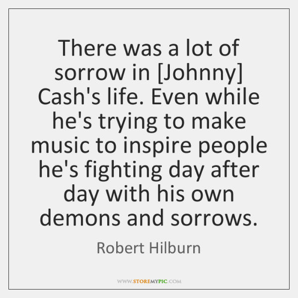 There was a lot of sorrow in [Johnny] Cash's life. Even while ...