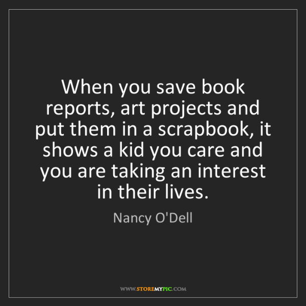 Nancy O'Dell: When you save book reports, art projects and put them...