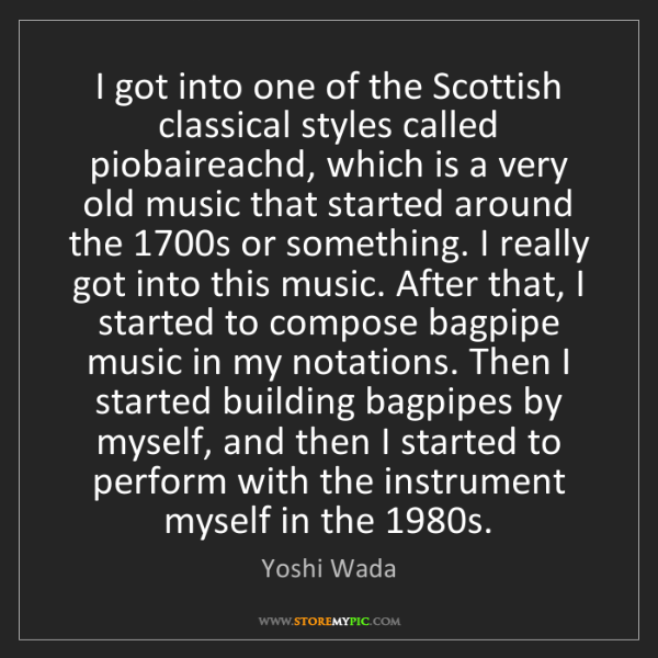 Yoshi Wada: I got into one of the Scottish classical styles called...