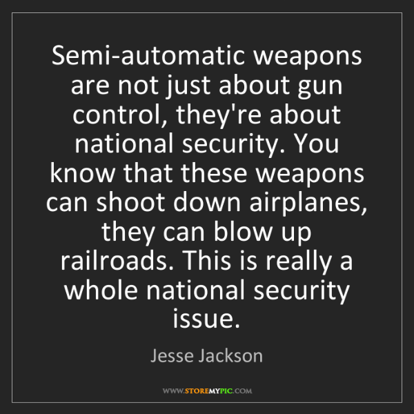 Jesse Jackson: Semi-automatic weapons are not just about gun control,...