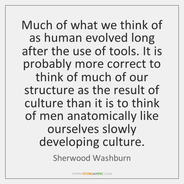 Much of what we think of as human evolved long after the ...