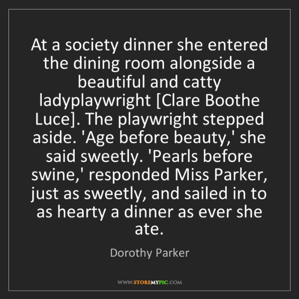 Dorothy Parker: At a society dinner she entered the dining room alongside...