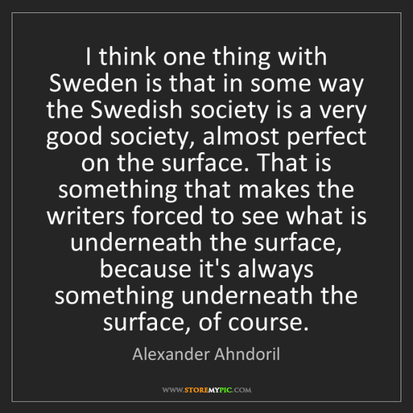 Alexander Ahndoril: I think one thing with Sweden is that in some way the...